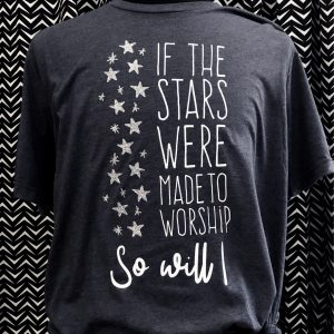 If the Stars were made to worship So Will I